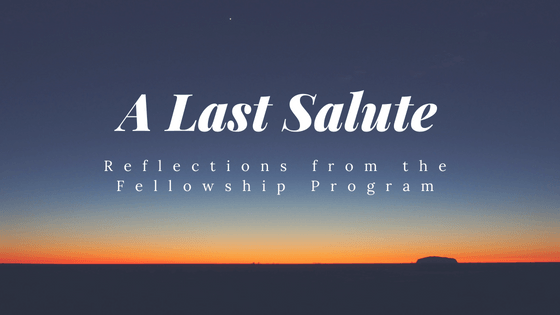 A Last Salute: Reflections from the Fellowship Program